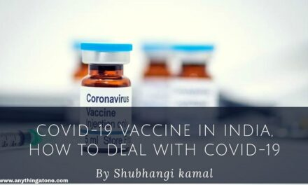 HOW TO DEAL WITH COVID-19, CURRENT PHASE OF CORONA VIRUS & VACCINE IN INDIA.