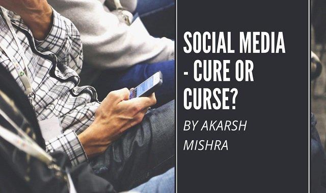 SOCIAL MEDIA – CURE OR CURSE?