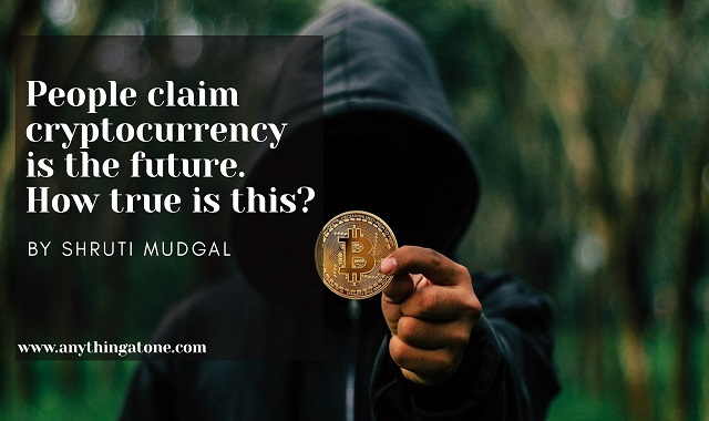 People claim cryptocurrency is the future. How true is that?